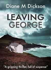 Leaving George by Diane M Dickson