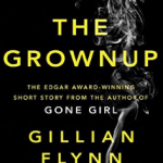 The Grown Up by Gillian Flynn