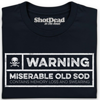 Funny Miserable Old Sod Warning T shirt