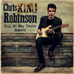 Chris King Robinson Tell Me Why You're Scared